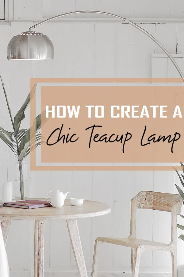 How to Create a Chic Teacup Lamp